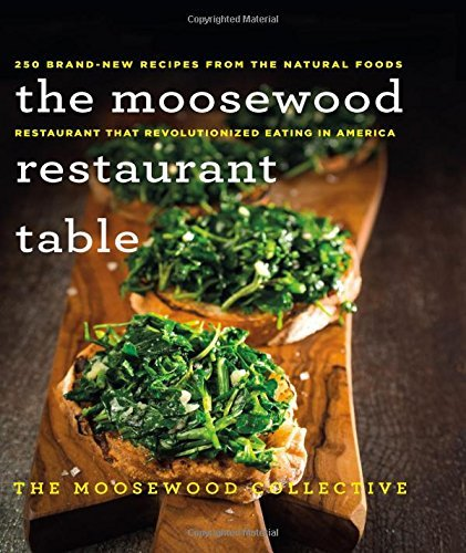 Moosewood Collective The Moosewood Restaurant Table 250 Brand New Recipes From The Natural Foods Rest