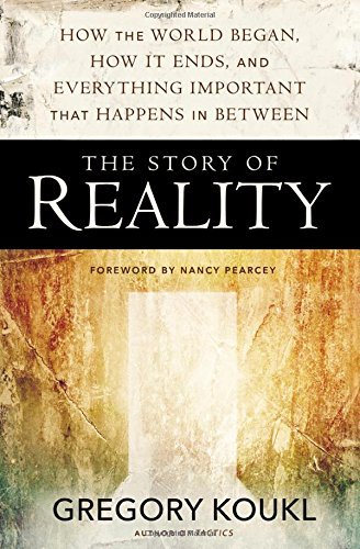 Gregory Koukl The Story Of Reality How The World Began How It Ends And Everything