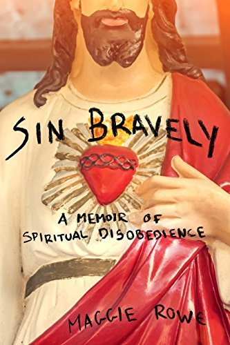 Maggie Rowe Sin Bravely A Memoir Of Spiritual Disobedience