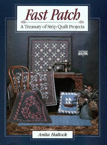 Anita Hallock Fast Patch A Treasury Of Strip Quilt Projects (co