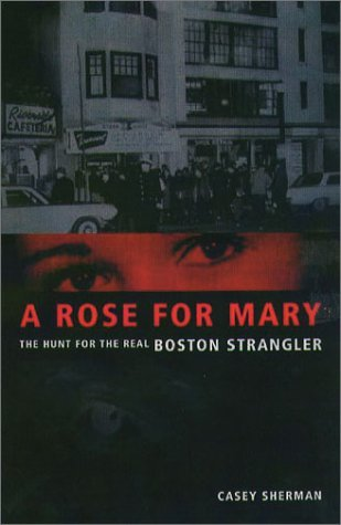 Casey Sherman A Rose For Mary The Hunt For The Real Boston Stra
