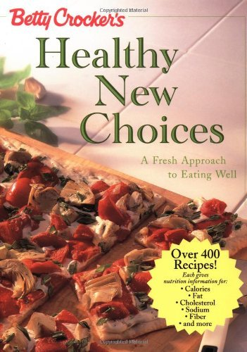 Betty Crocker Editors Betty Crocker's Healthy New Choices A Fresh Appro