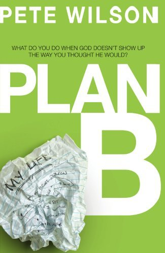 Pete Wilson Plan B What Do You Do When God Doesn't Show Up The Way Y