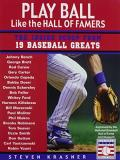 Steven Krasner Play Ball Like The Hall Of Famers Tips For Teens From 19 Baseball Greats