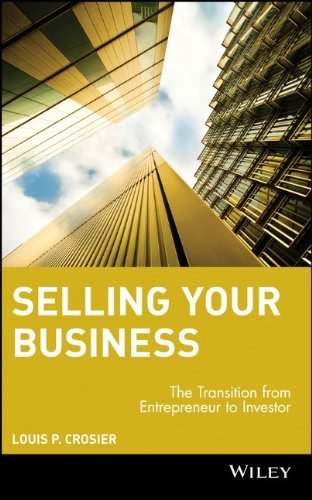 Louis P. Crosier Selling Your Business The Transition From Entrepreneur To Investor