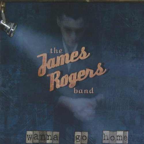 James Rogers Band Wanna Go Home