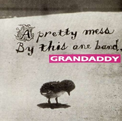 Grandaddy Pretty Mess By This One Band