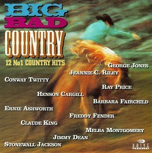 Big Bad Country Big Bad Country Jones Riley Twitty Fender King Price Montgomery Jackson Dean