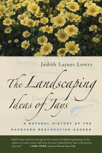Judith Larner Lowry The Landscaping Ideas Of Jays A Natural History Of The Backyard Restoration Gar