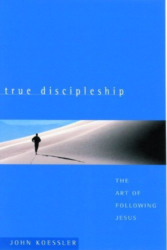 John M. Koessler True Discipleship The Art Of Following Jesus