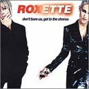 Roxette Don't Bore Us Get To The Choru
