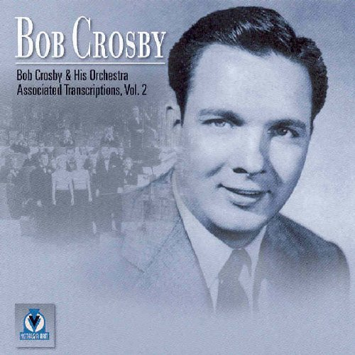 Bob & His Orchestra Crosby Vol. 2 Associated Transcriptio