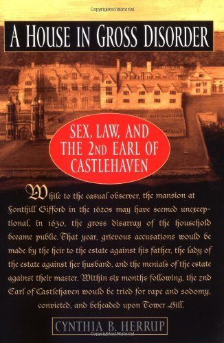 Cynthia B. Herrup A House In Gross Disorder Sex Law And The 2nd Earl Of Castlehaven Revised