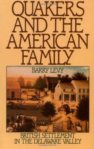 Barry Levy Quakers And The American Family British Settlement In The Delaware Valley