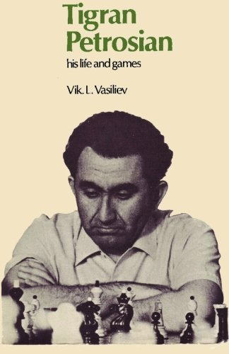 Vik Vasiliev Tigran Petrosian His Life And Games