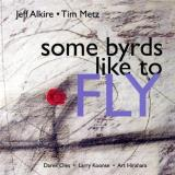 Jeff & Tim Metz Alkire Some Byrds Like To Fly