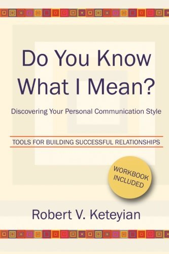 Robert V. Keteyian Do You Know What I Mean? Discovering Your Personal Communication Style