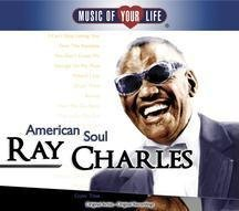 Ray Charles American Soul Music Of Your Life
