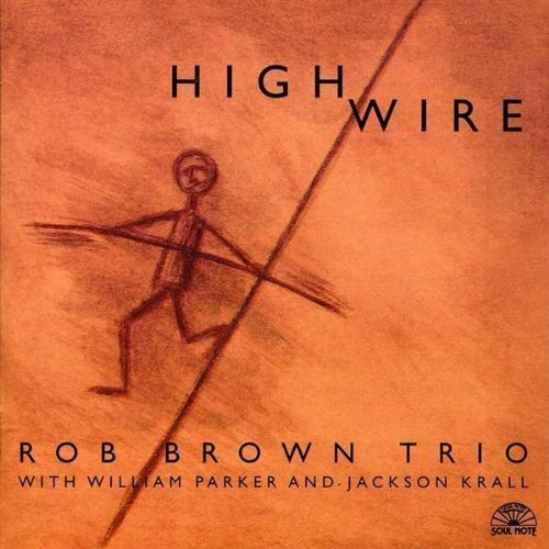 Rob Brown Trio High Wire