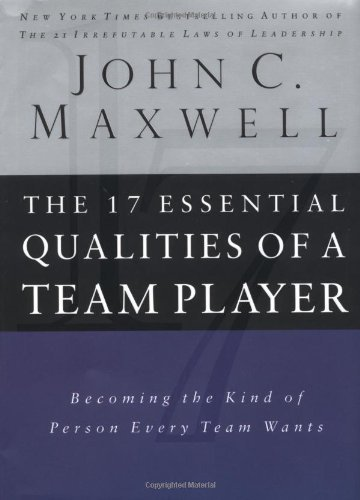 John C. Maxwell The 17 Essential Qualities Of A Team Player Becom