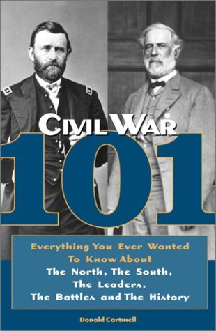 Donald Cartmell Civil War 101 Everything You Ever Wanted To Know Civil War 101 Everything You Ever Wanted To Know