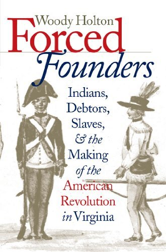 woody-holton-forced-founders-indians-debtors-slaves-and-the-making-of-the-a