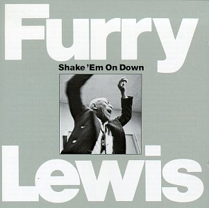 Furry Lewis Shake 'em On Down