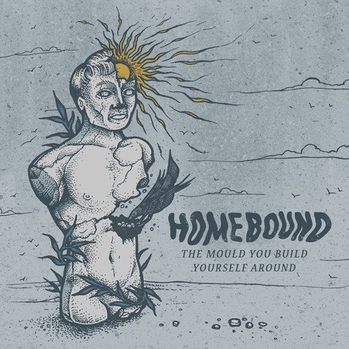 Homebound/Mould You Build Yourself Aroun@Import-Gbr