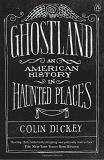 Colin Dickey Ghostland An American History In Haunted Places