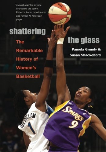 Pamela Grundy Shattering The Glass The Remarkable History Of Women's Basketball