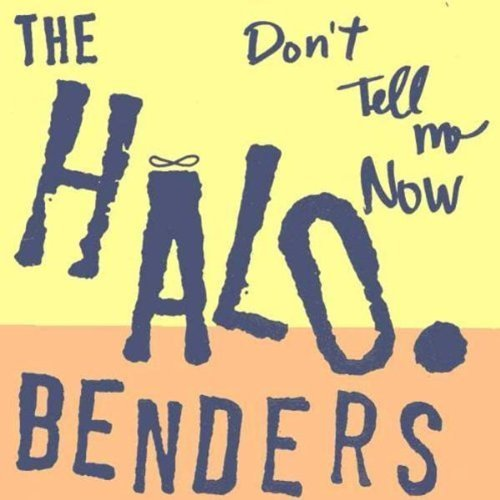 Halo Benders Don't Tell Me Now