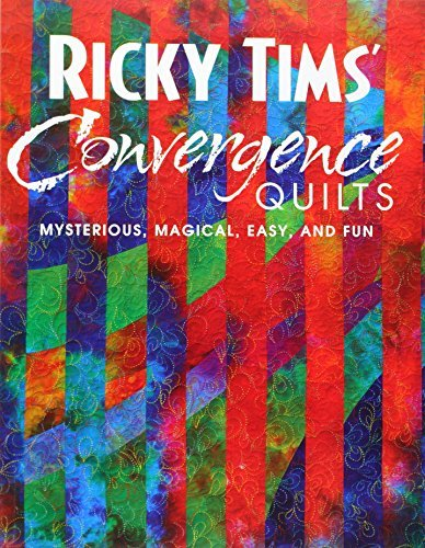 Ricky Tims Ricky Tims' Convergence Quilts Mysterious Magical Easy And Fun