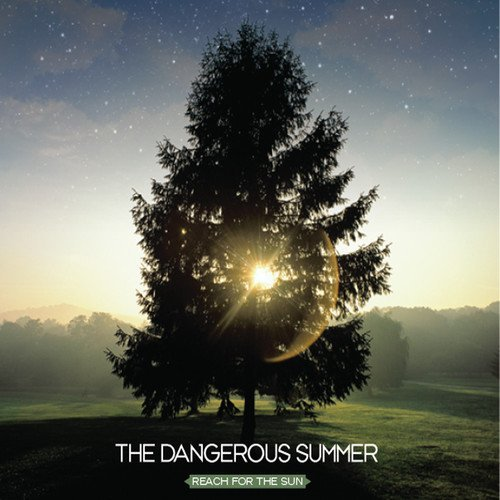 Dangerous Summer Reach For The Sun