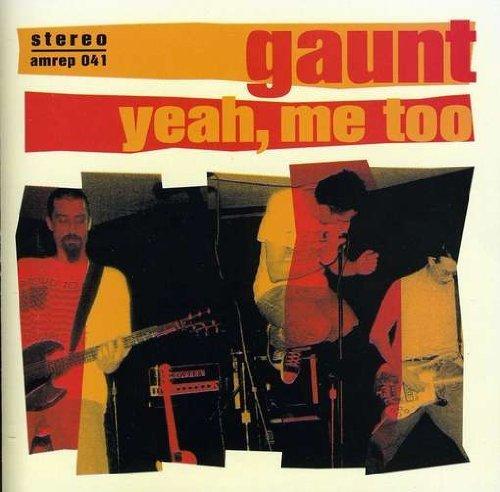 Gaunt/Yeah Me Too
