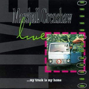 Marshall Crenshaw Live My Truck Is My House