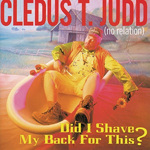 Cledus T. Judd Did I Shave My Back For This?