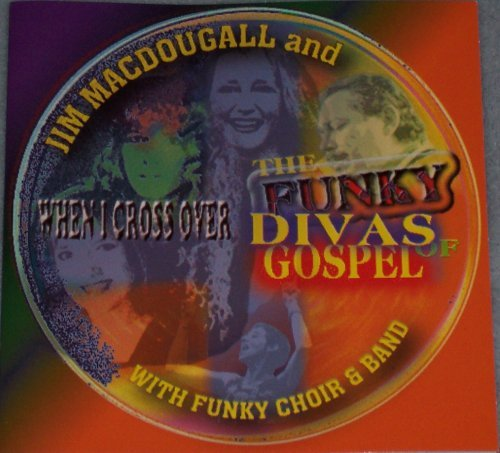 Funky Divas Of Gospel When I Cross Over Local