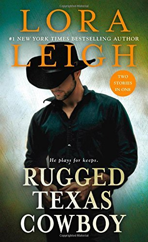Lora Leigh Rugged Texas Cowboy Two Stories In One Cowboy And The Captive Cowbo
