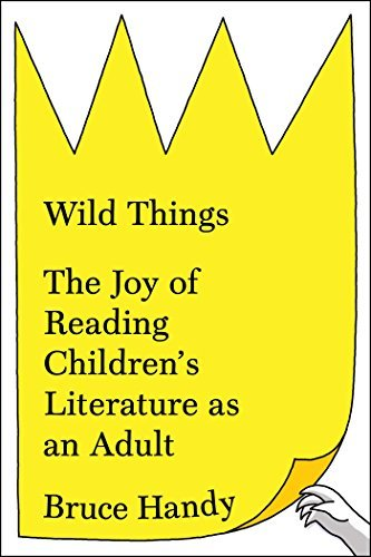 bruce-handy-wild-things-the-joy-of-reading-childrens-literature-as-an-ad