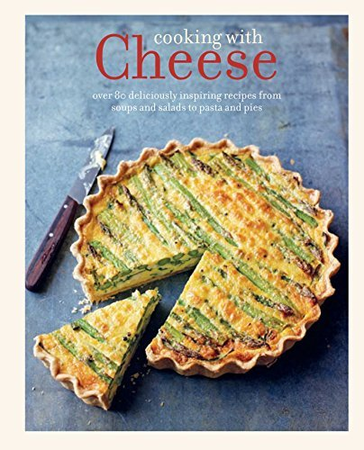 Ryland Peters & Small Cooking With Cheese Over 80 Deliciously Inspiring Recipes From Soups