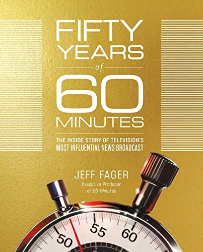 Jeff Fager Fifty Years Of 60 Minutes The Inside Story Of Television's Most Influential