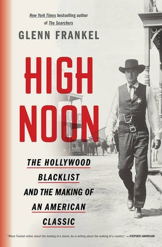 Glenn Frankel High Noon The Hollywood Blacklist And The Making Of An Amer