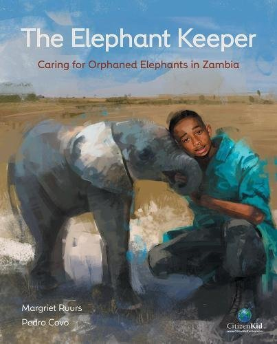 Margriet Ruurs The Elephant Keeper Caring For Orphaned Elephants In Zambia