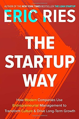 Eric Ries The Startup Way How Modern Companies Use Entrepreneurial Manageme
