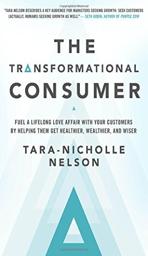 Tara Nicholle Nelson The Transformational Consumer Fuel A Lifelong Love Affair With Your Customers B
