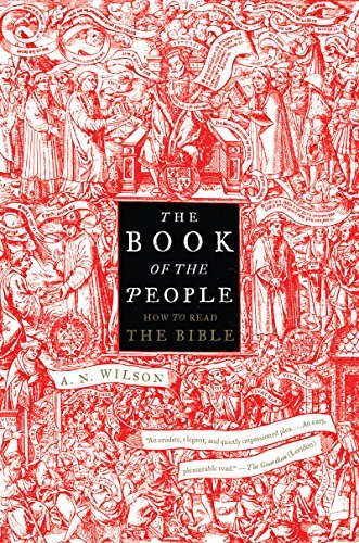 A. N. Wilson The Book Of The People How To Read The Bible