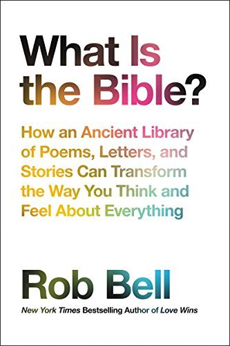 Rob Bell What Is The Bible? How An Ancient Library Of Poems Letters And Sto