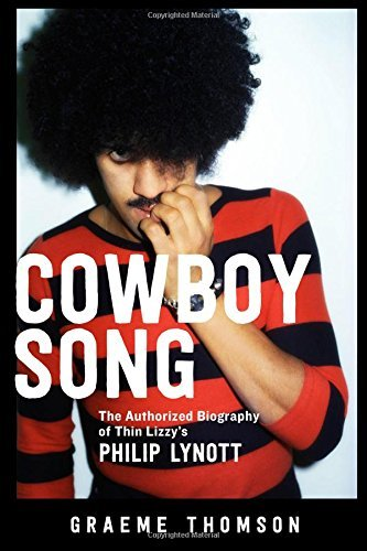 Graeme Thomson Cowboy Song The Authorized Biography Of Thin Lizzy's Philip L