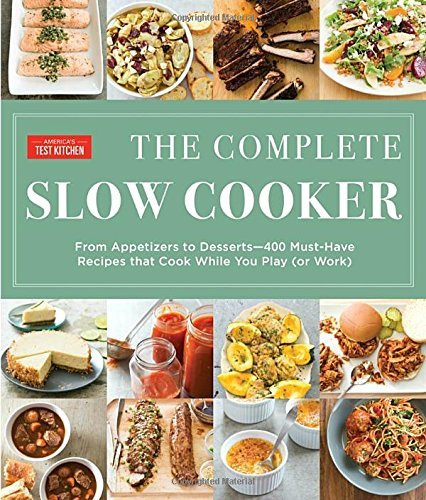 americas-test-kitchen-the-complete-slow-cooker-from-appetizers-to-desserts-400-must-have-recipes
