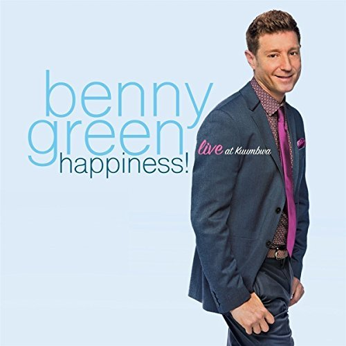 Benny Green Happiness! Live At Kuumbwa